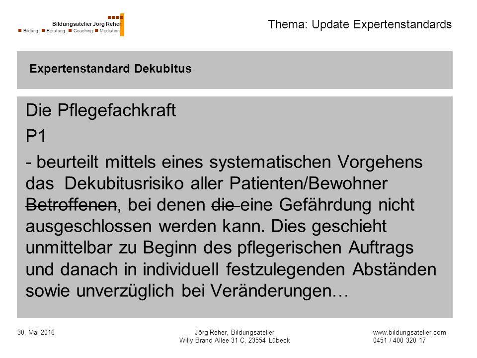 30. Mai 2016Jörg Reher, Bildungsatelier Willy Brand Allee 31 C, 23554 Lübeck Thema: Update Expertenstandards Die Pflegefachkraft P1 - beurteilt mittel