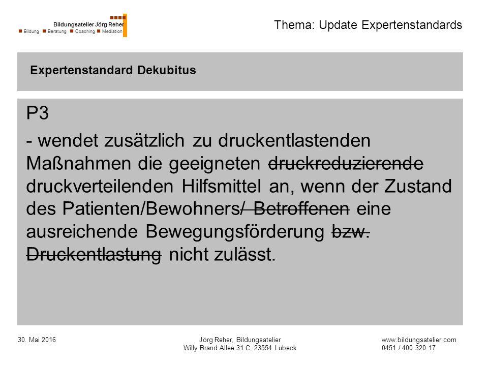 30. Mai 2016Jörg Reher, Bildungsatelier Willy Brand Allee 31 C, 23554 Lübeck Thema: Update Expertenstandards P3 - wendet zusätzlich zu druckentlastend