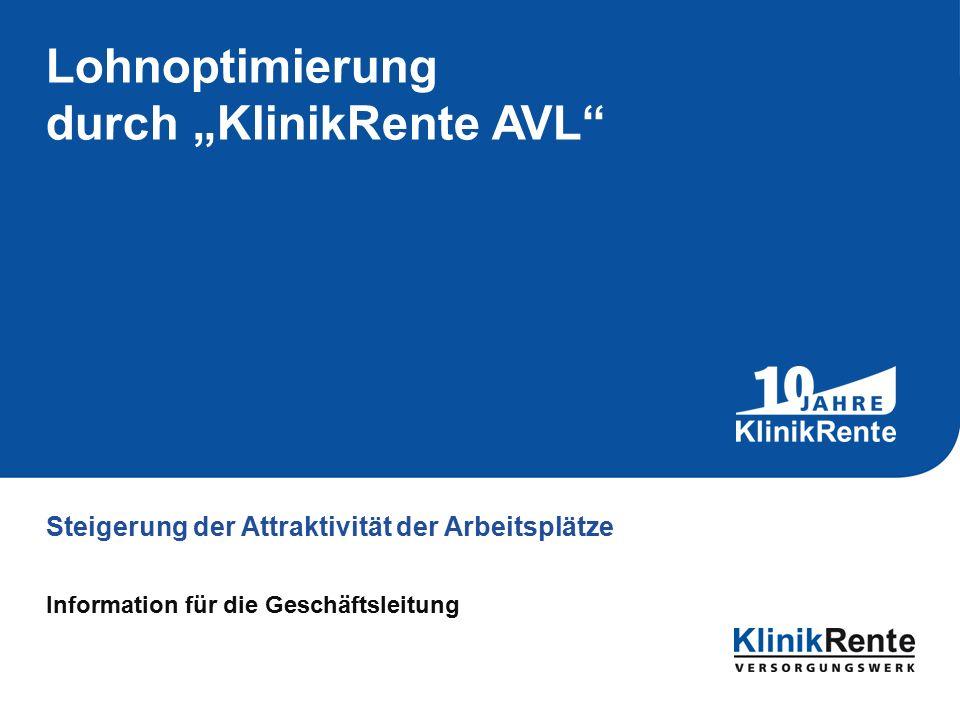"""Lohnoptimierung durch """"KlinikRente AVL Steigerung der Attraktivität der Arbeitsplätze Information für die Geschäftsleitung"""