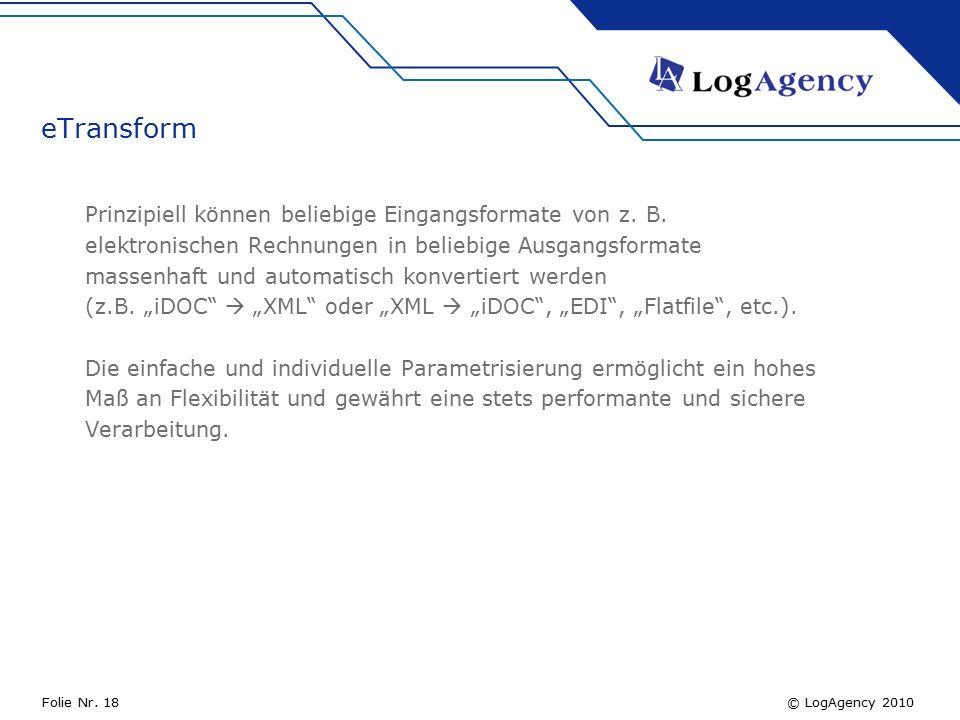 © LogAgency 2010Folie Nr. 18 eTransform Prinzipiell können beliebige Eingangsformate von z.