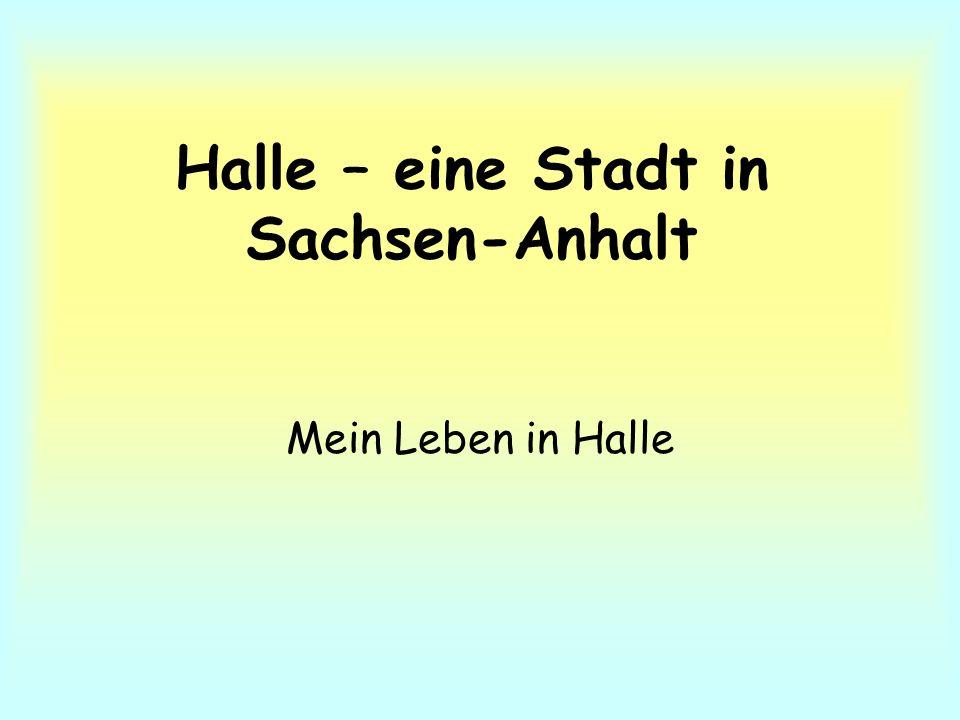 Halle – eine Stadt in Sachsen-Anhalt Mein Leben in Halle