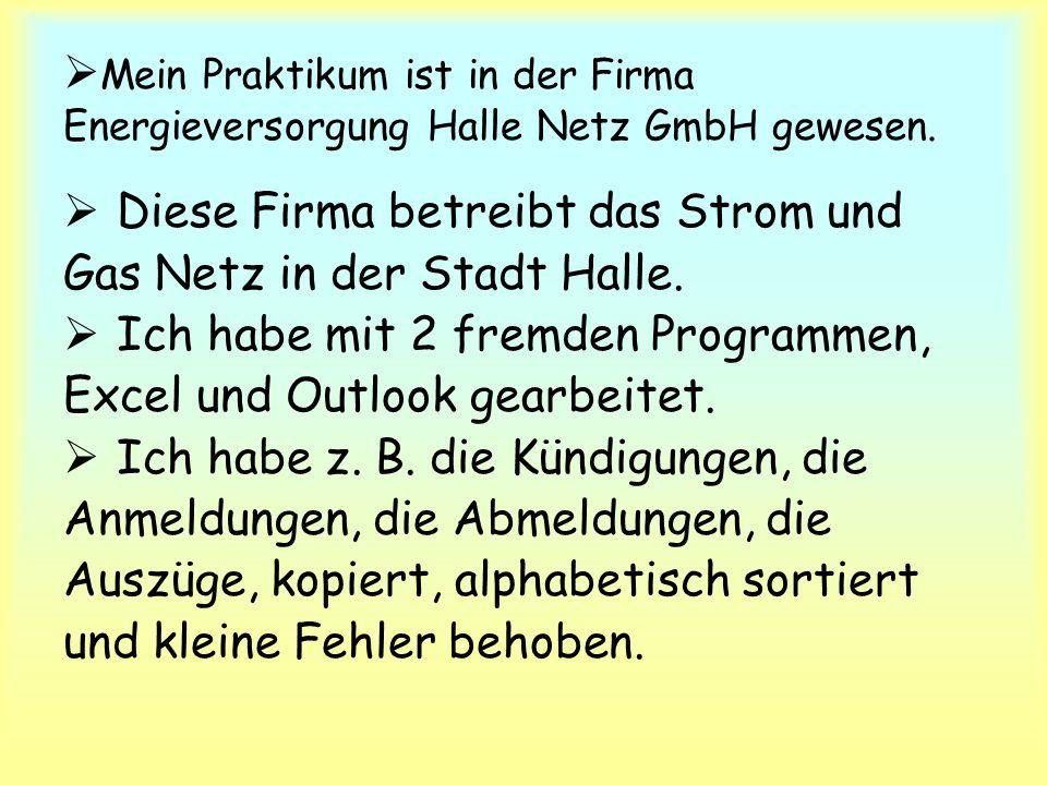  Mein Praktikum ist in der Firma Energieversorgung Halle Netz GmbH gewesen.