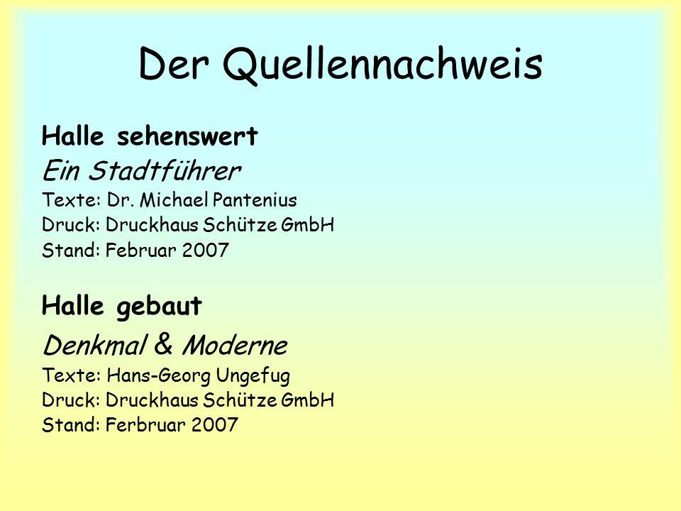 Der Quellennachweis Halle sehenswert Ein Stadtführer Texte: Dr.