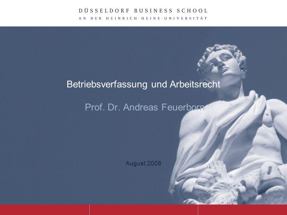 Betriebsverfassung und Arbeitsrecht Prof. Dr. Andreas Feuerborn August 2008
