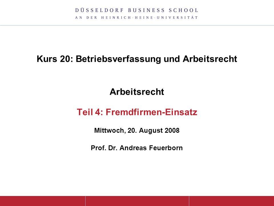 Kurs 20: Betriebsverfassung und Arbeitsrecht Arbeitsrecht Teil 4: Fremdfirmen-Einsatz Mittwoch, 20.