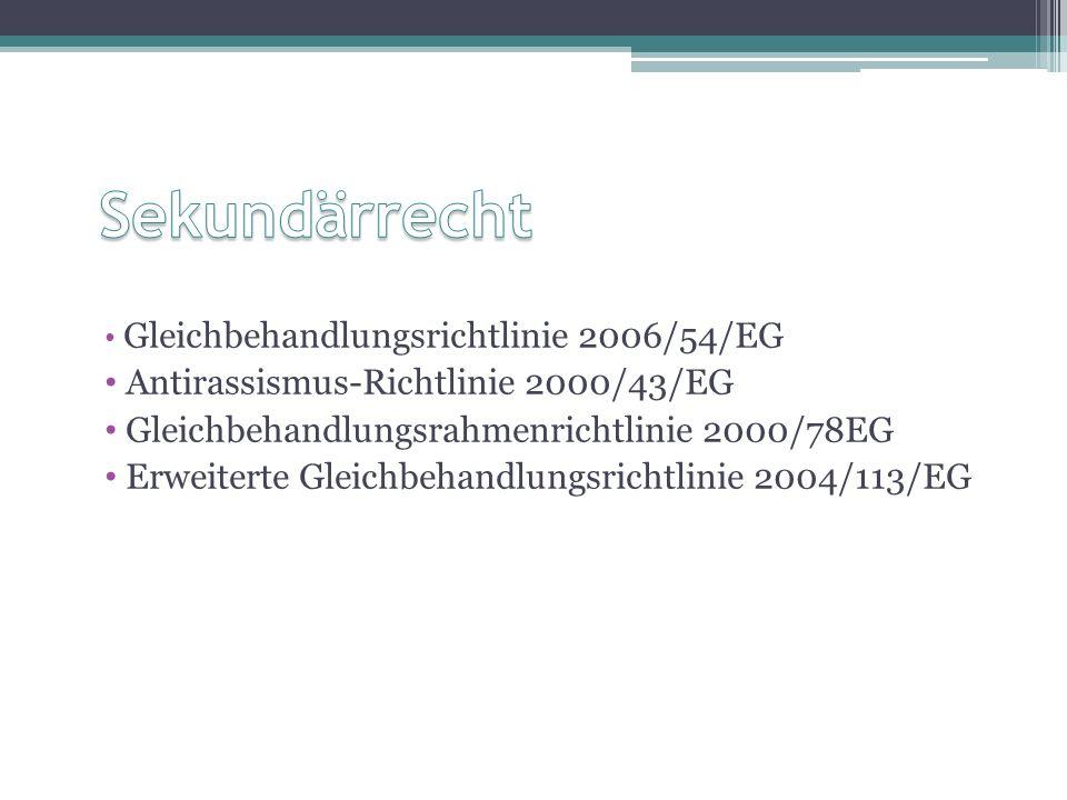 Gleichbehandlungsrichtlinie 2006/54/EG Antirassismus-Richtlinie 2000/43/EG Gleichbehandlungsrahmenrichtlinie 2000/78EG Erweiterte Gleichbehandlungsrichtlinie 2004/113/EG
