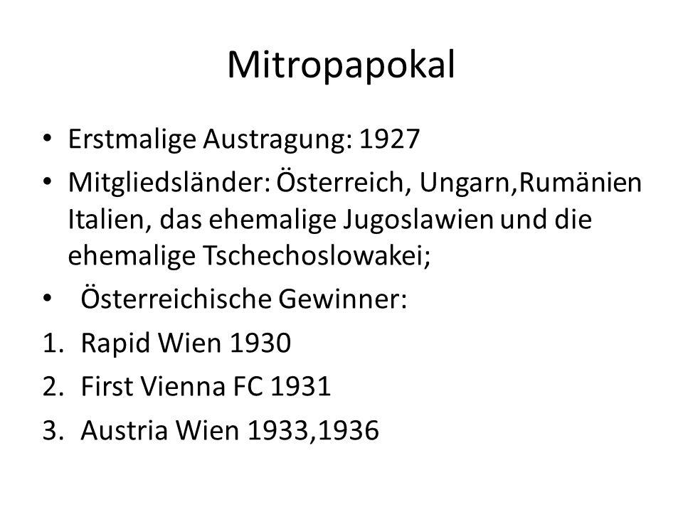 Erstmalige Austragung: 1927 Mitgliedsländer: Österreich, Ungarn,Rumänien Italien, das ehemalige Jugoslawien und die ehemalige Tschechoslowakei; Österreichische Gewinner: 1.Rapid Wien 1930 2.First Vienna FC 1931 3.Austria Wien 1933,1936