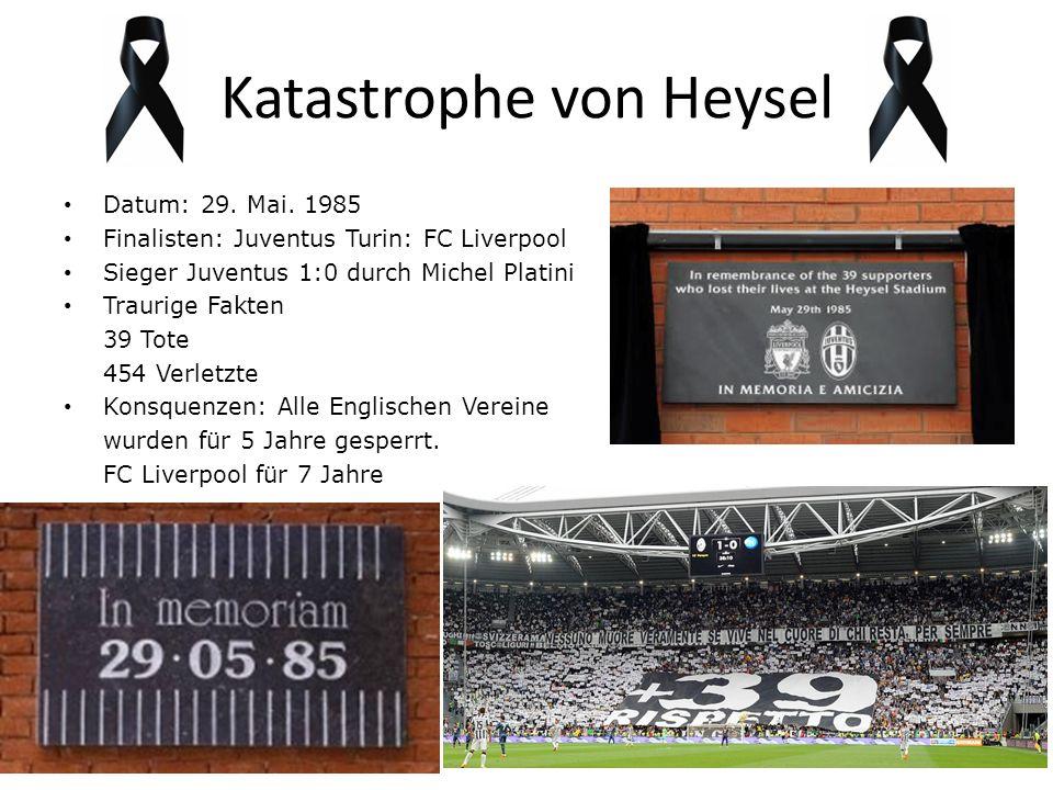 Katastrophe von Heysel Datum: 29. Mai. 1985 Finalisten: Juventus Turin: FC Liverpool Sieger Juventus 1:0 durch Michel Platini Traurige Fakten 39 Tote