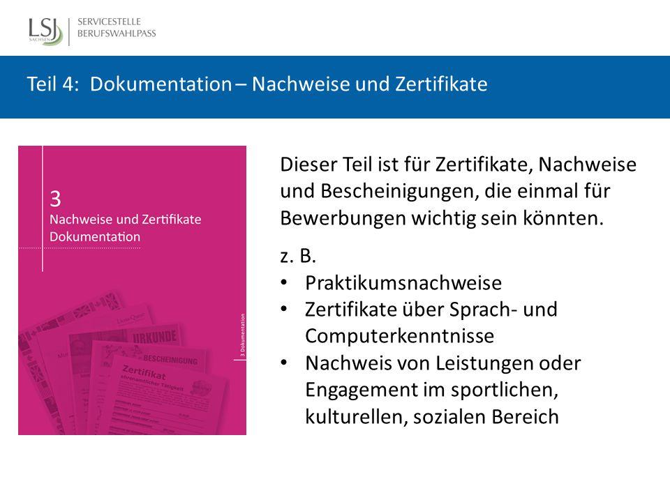 Teil 4: Dokumentation – Nachweise und Zertifikate Dieser Teil ist für Zertifikate, Nachweise und Bescheinigungen, die einmal für Bewerbungen wichtig sein könnten.