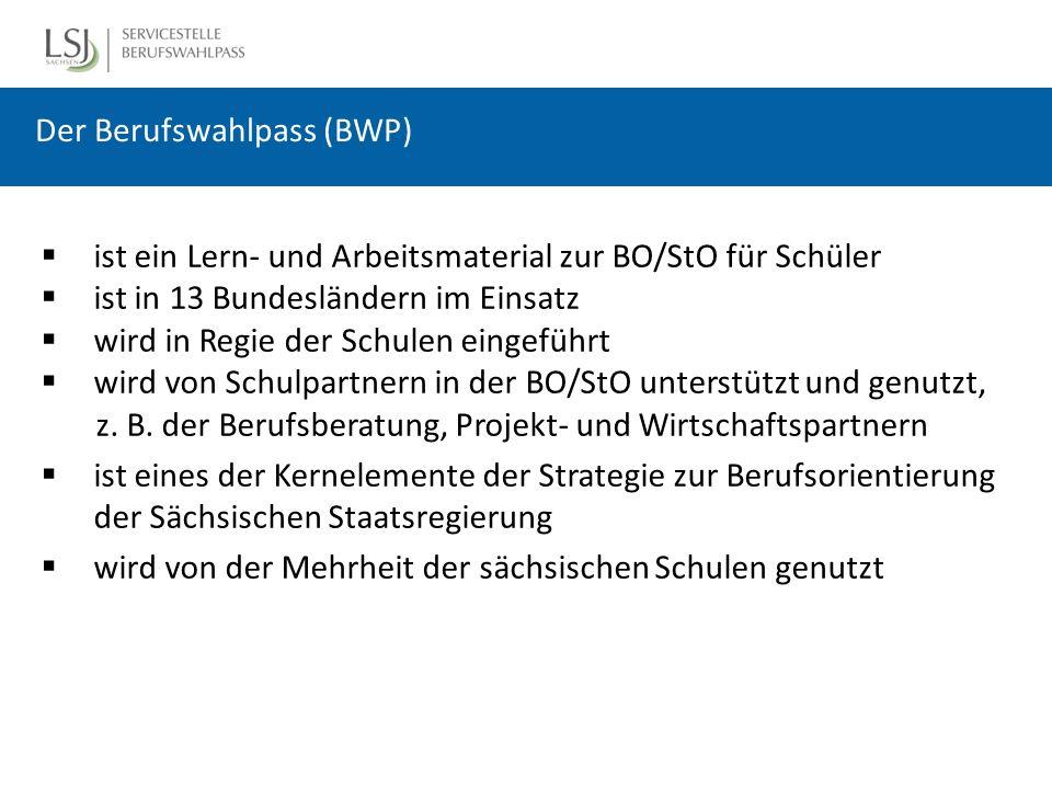 Der Berufswahlpass (BWP)  ist ein Lern- und Arbeitsmaterial zur BO/StO für Schüler  ist in 13 Bundesländern im Einsatz  wird in Regie der Schulen eingeführt  wird von Schulpartnern in der BO/StO unterstützt und genutzt, z.