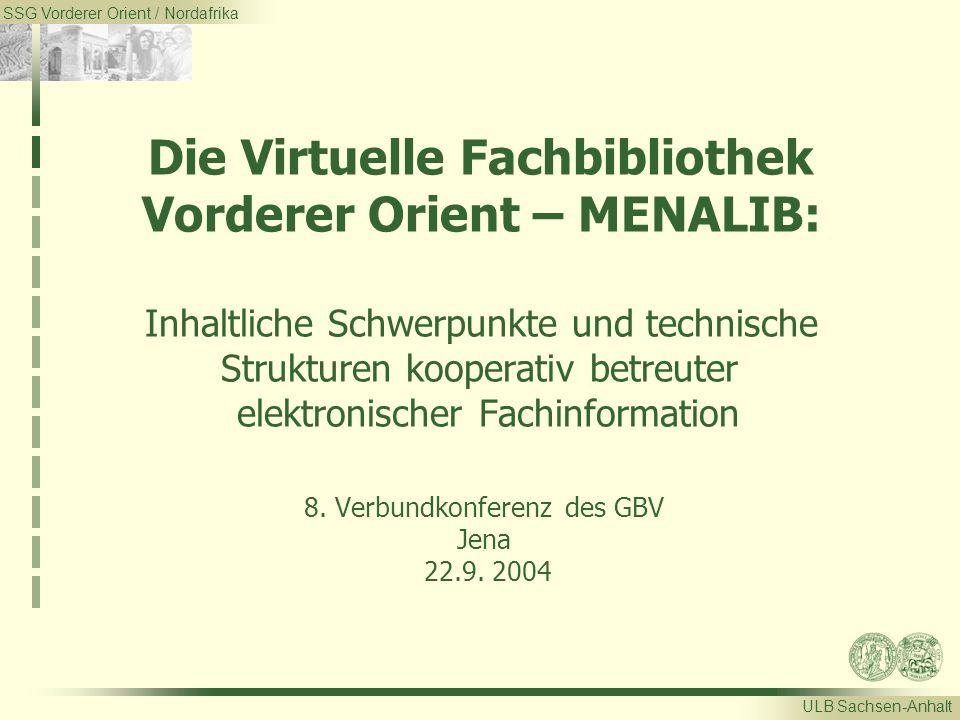 SSG Vorderer Orient / Nordafrika ULB Sachsen-Anhalt Die Virtuelle Fachbibliothek Vorderer Orient – MENALIB: Inhaltliche Schwerpunkte und technische Strukturen kooperativ betreuter elektronischer Fachinformation 8.