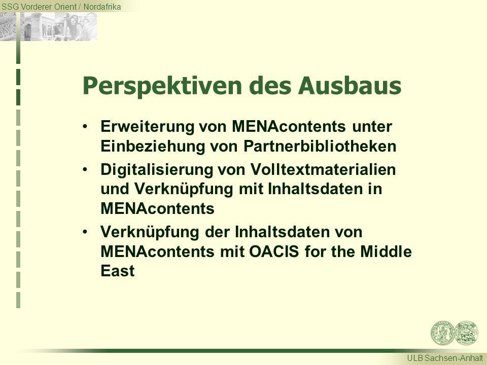 SSG Vorderer Orient / Nordafrika ULB Sachsen-Anhalt Perspektiven des Ausbaus Erweiterung von MENAcontents unter Einbeziehung von Partnerbibliotheken Digitalisierung von Volltextmaterialien und Verknüpfung mit Inhaltsdaten in MENAcontents Verknüpfung der Inhaltsdaten von MENAcontents mit OACIS for the Middle East