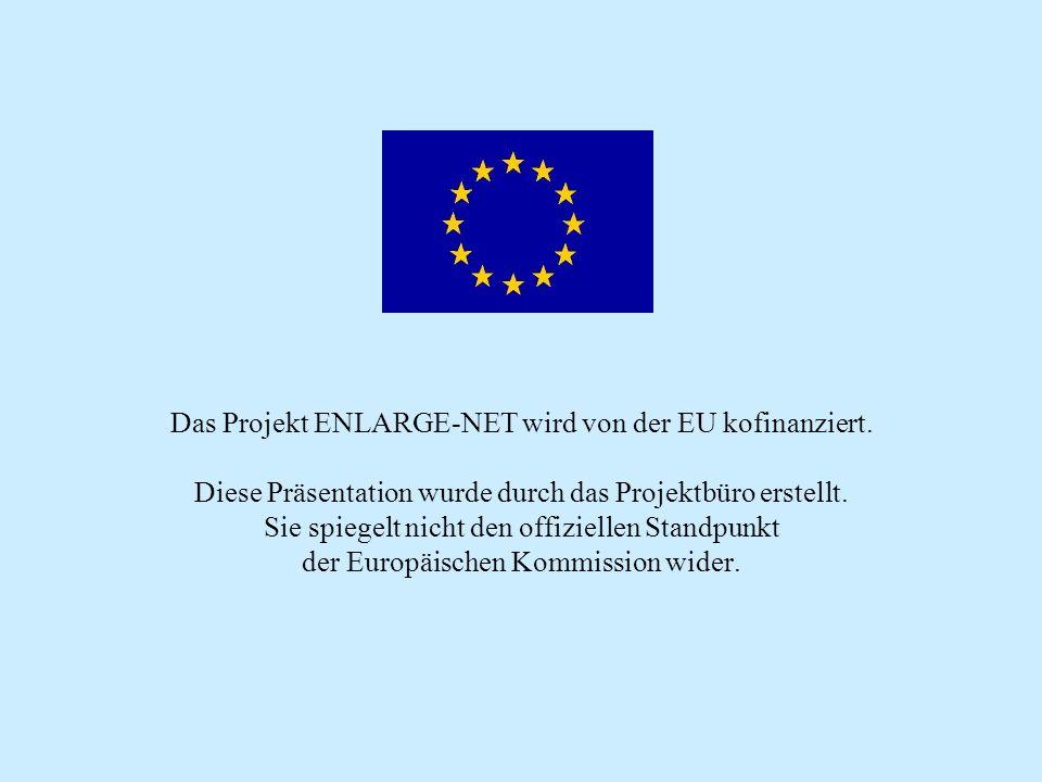 Das Projekt ENLARGE-NET wird von der EU kofinanziert. Diese Präsentation wurde durch das Projektbüro erstellt. Sie spiegelt nicht den offiziellen Stan