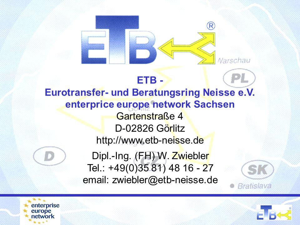 ETB - Eurotransfer- und Beratungsring Neisse e.V. enterprice europe network Sachsen Gartenstraße 4 D-02826 Görlitz http://www.etb-neisse.de Dipl.-Ing.