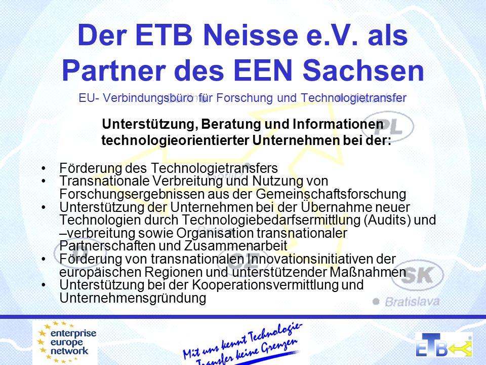 Der ETB Neisse e.V. als Partner des EEN Sachsen EU- Verbindungsbüro für Forschung und Technologietransfer Unterstützung, Beratung und Informationen te