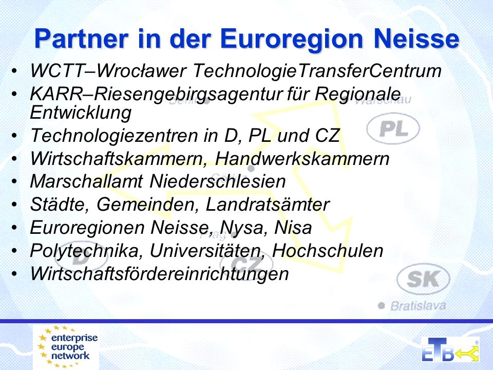 Partner in der Euroregion Neisse WCTT–Wrocławer TechnologieTransferCentrum KARR–Riesengebirgsagentur für Regionale Entwicklung Technologiezentren in D