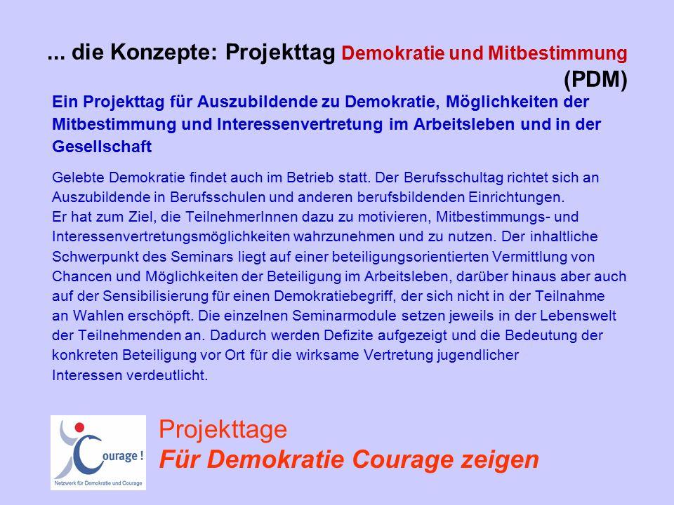 ... die Konzepte: Projekttag Demokratie und Mitbestimmung (PDM) Ein Projekttag für Auszubildende zu Demokratie, Möglichkeiten der Mitbestimmung und In
