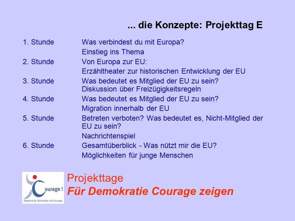 ... die Konzepte: Projekttag E 1. StundeWas verbindest du mit Europa? Einstieg ins Thema 2. StundeVon Europa zur EU: Erzähltheater zur historischen En