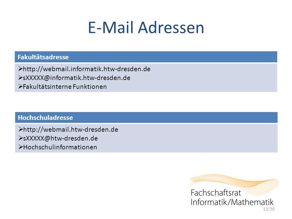 E-Mail Adressen 13/30 Fakultätsadresse  http://webmail.informatik.htw-dresden.de  sXXXXX@informatik.htw-dresden.de  Fakultätsinterne Funktionen Hochschuladresse  http://webmail.htw-dresden.de  sXXXXX@htw-dresden.de  Hochschulinformationen