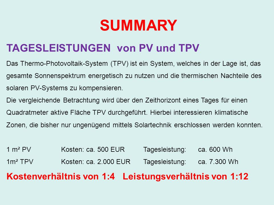 SUMMARY TAGESLEISTUNGEN von PV und TPV Das Thermo-Photovoltaik-System (TPV) ist ein System, welches in der Lage ist, das gesamte Sonnenspektrum energetisch zu nutzen und die thermischen Nachteile des solaren PV-Systems zu kompensieren.