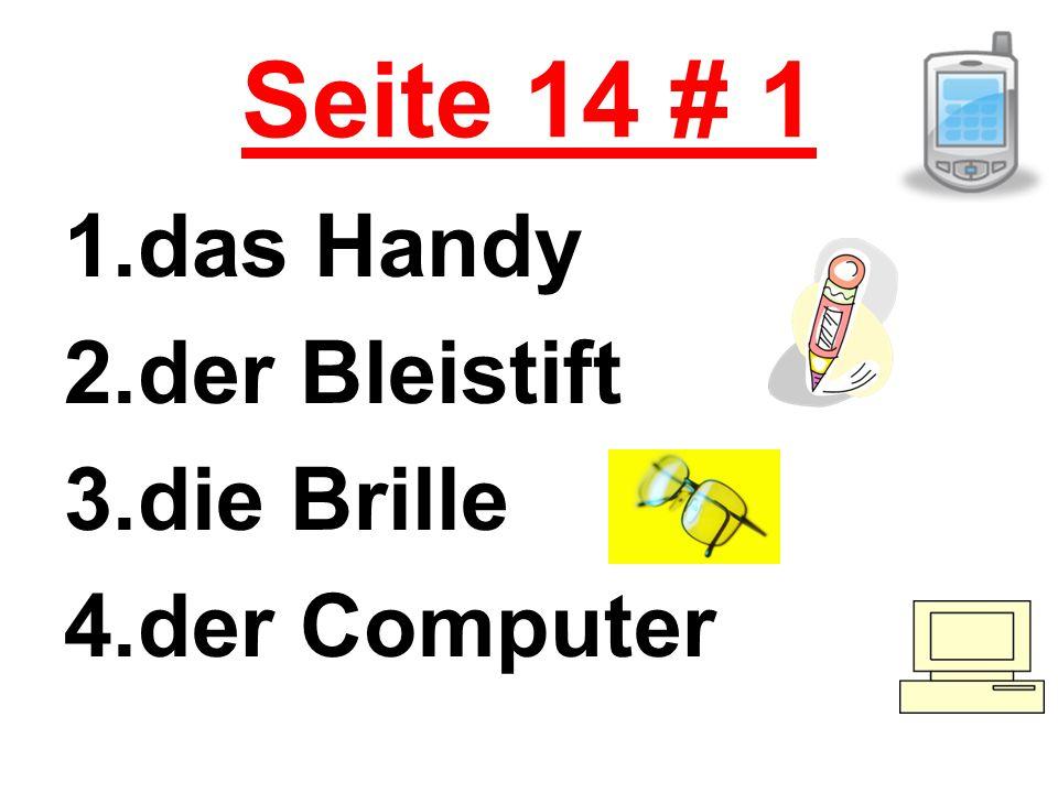 Seite 14 # 1 1.das Handy 2.der Bleistift 3.die Brille 4.der Computer