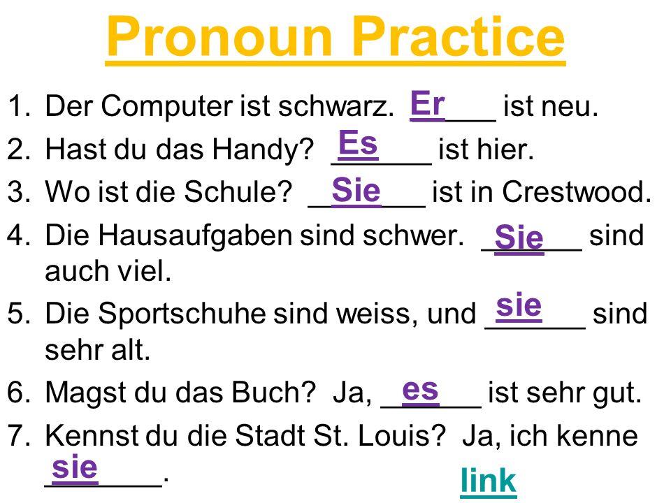 Pronoun Practice 1.Der Computer ist schwarz. _____ ist neu.