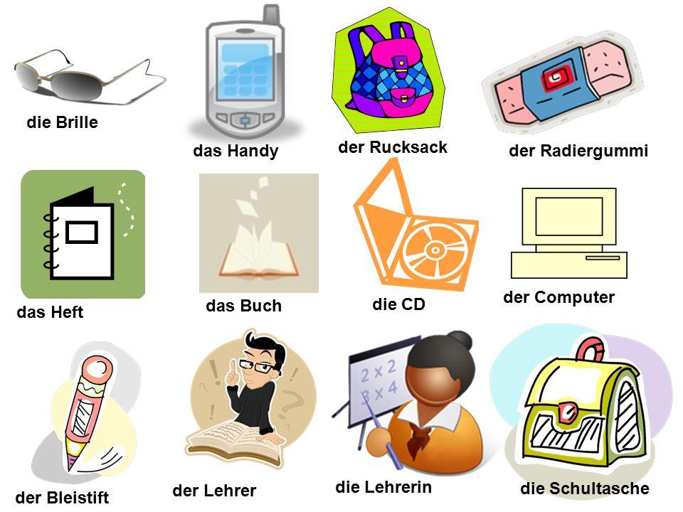 die Brille die CD das Buch das Heft der Radiergummi der Rucksack das Handy die Lehrerin der Computer der Lehrer der Bleistift die Schultasche