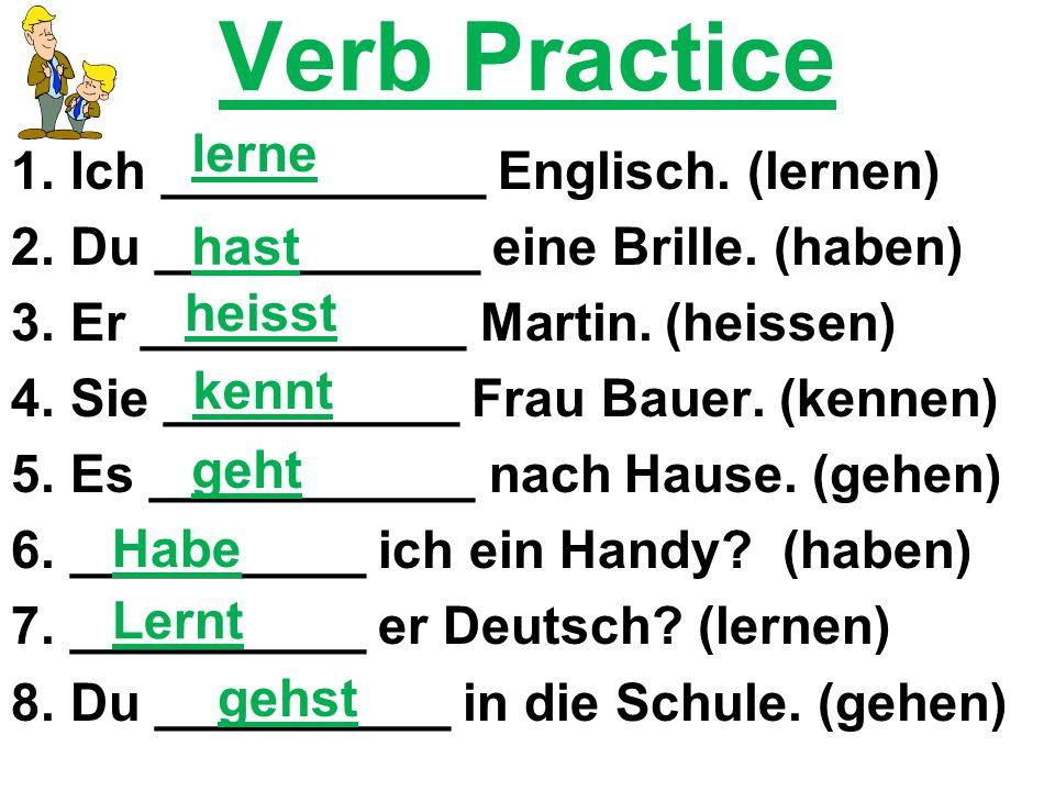 Verb Practice 1.Ich ___________ Englisch. (lernen) 2.Du ___________ eine Brille.