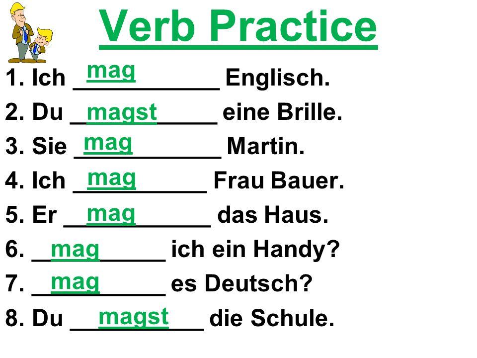 Verb Practice 1.Ich ___________ Englisch. 2.Du ___________ eine Brille.