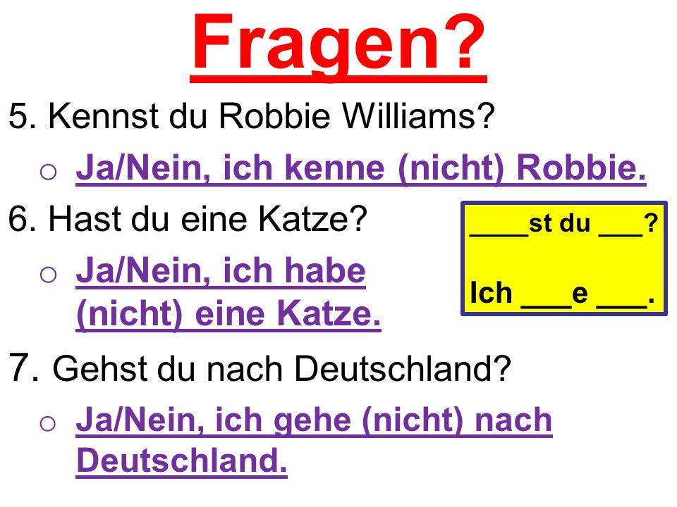 Fragen. 5. Kennst du Robbie Williams. o Ja/Nein, ich kenne (nicht) Robbie.