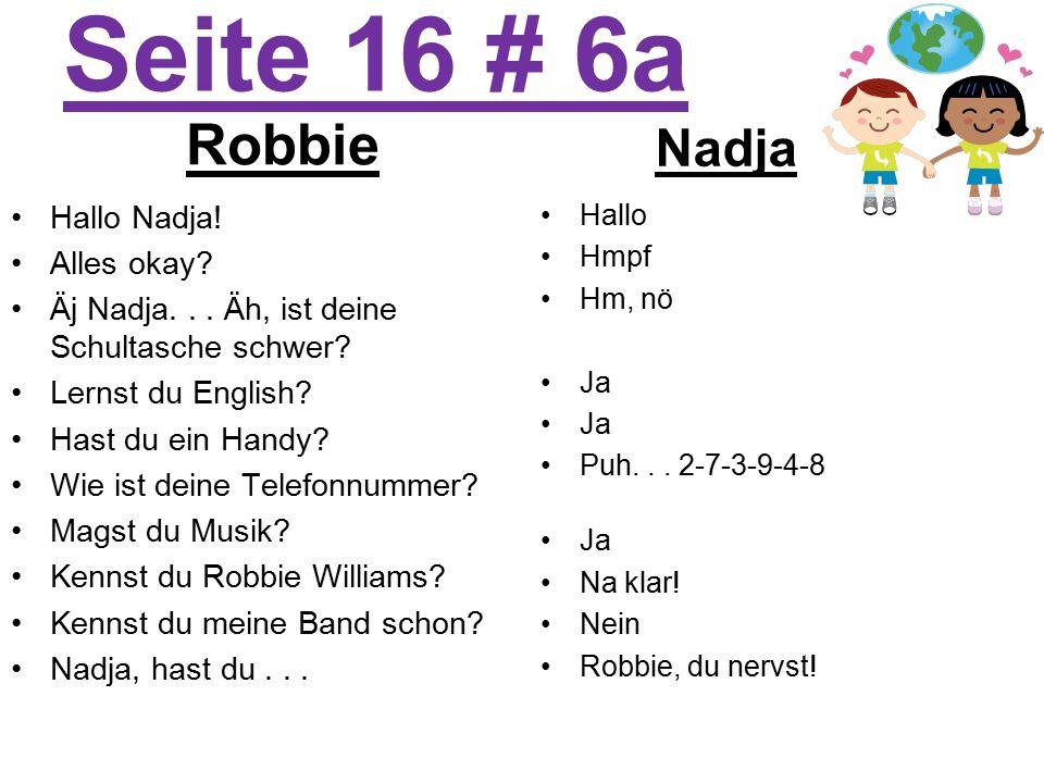 Seite 16 # 6a Robbie Hallo Nadja. Alles okay. Äj Nadja...