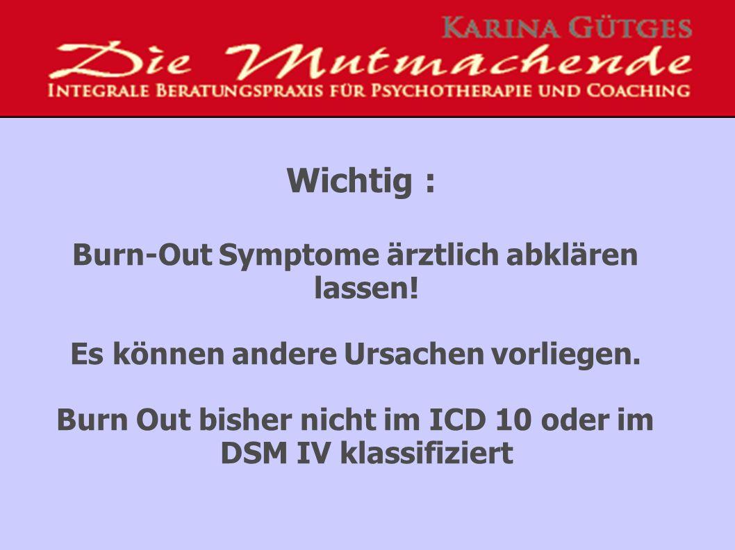 Wichtig : Burn-Out Symptome ärztlich abklären lassen.