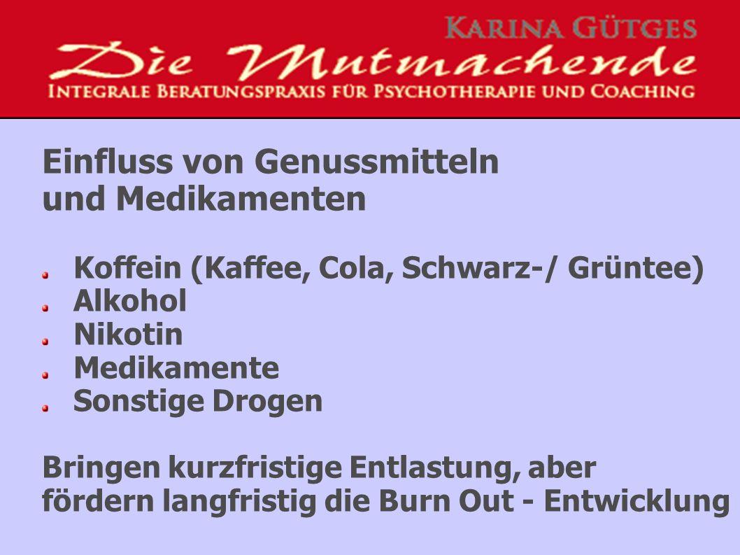 Einfluss von Genussmitteln und Medikamenten Koffein (Kaffee, Cola, Schwarz-/ Grüntee) Alkohol Nikotin Medikamente Sonstige Drogen Bringen kurzfristige Entlastung, aber fördern langfristig die Burn Out - Entwicklung