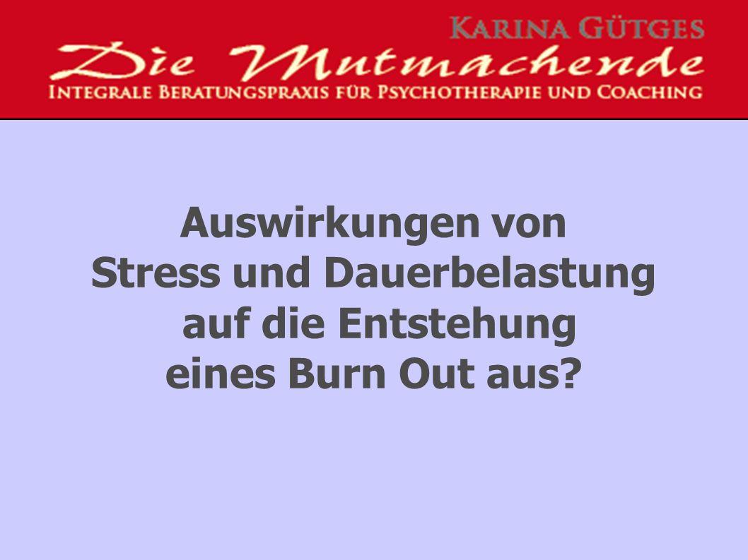 Auswirkungen von Stress und Dauerbelastung auf die Entstehung eines Burn Out aus