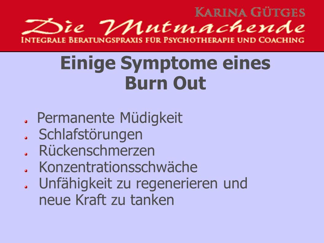 Einige Symptome eines Burn Out Permanente Müdigkeit Schlafstörungen Rückenschmerzen Konzentrationsschwäche Unfähigkeit zu regenerieren und neue Kraft zu tanken