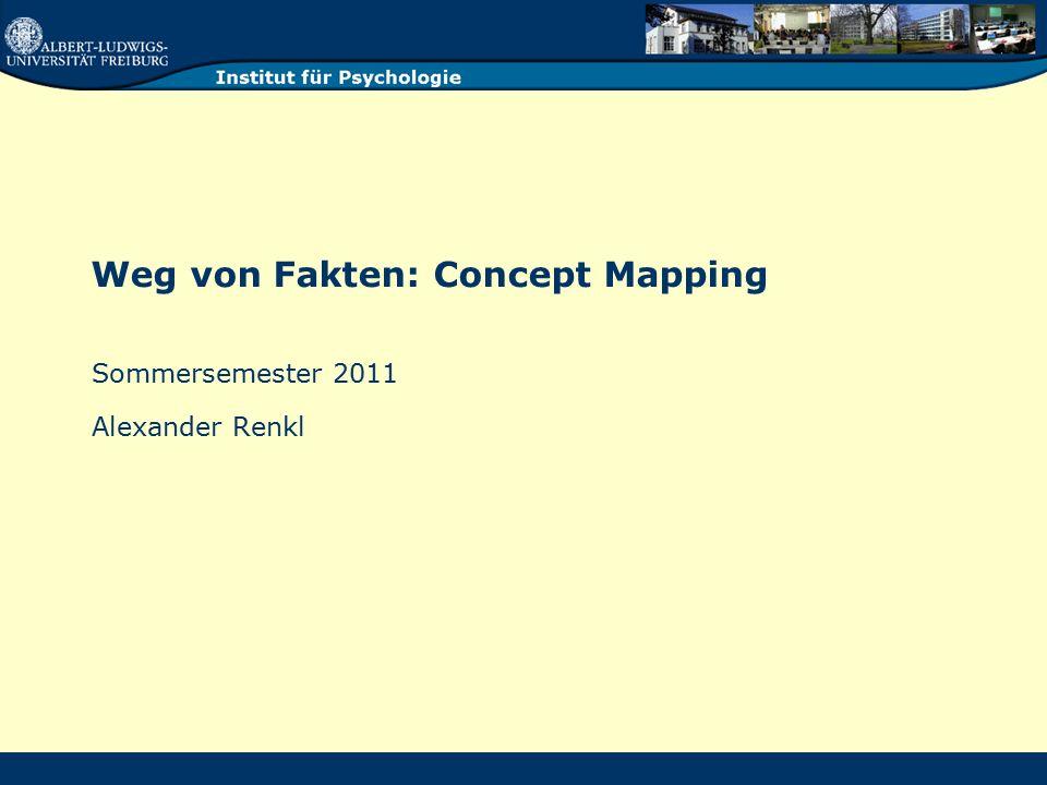 Weg von Fakten: Concept Mapping Sommersemester 2011 Alexander Renkl