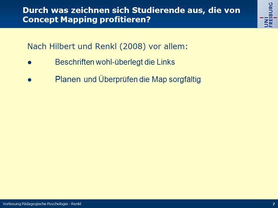 Vorlesung Pädagogische Psychologie - Renkl 7 Durch was zeichnen sich Studierende aus, die von Concept Mapping profitieren? Nach Hilbert und Renkl (200
