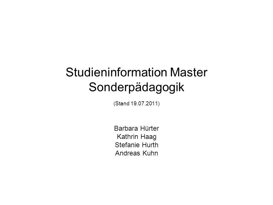 Studieninformation Master Sonderpädagogik (Stand 19.07.2011) Barbara Hürter Kathrin Haag Stefanie Hurth Andreas Kuhn