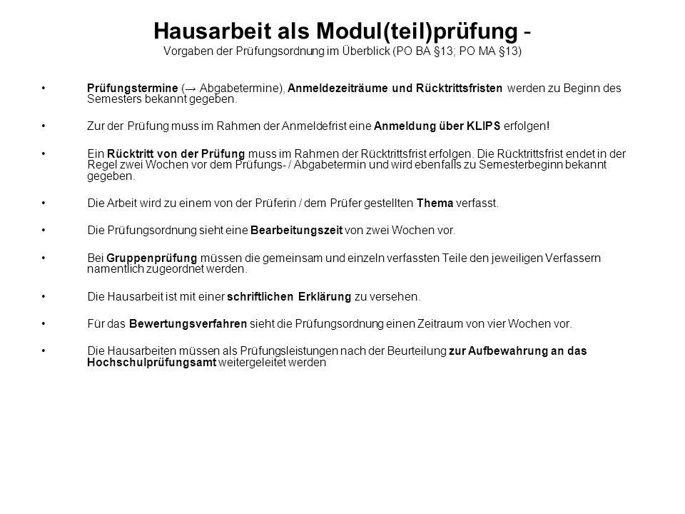 Hausarbeit als Modul(teil)prüfung - Vorgaben der Prüfungsordnung im Überblick (PO BA §13; PO MA §13) Prüfungstermine (→ Abgabetermine), Anmeldezeiträu