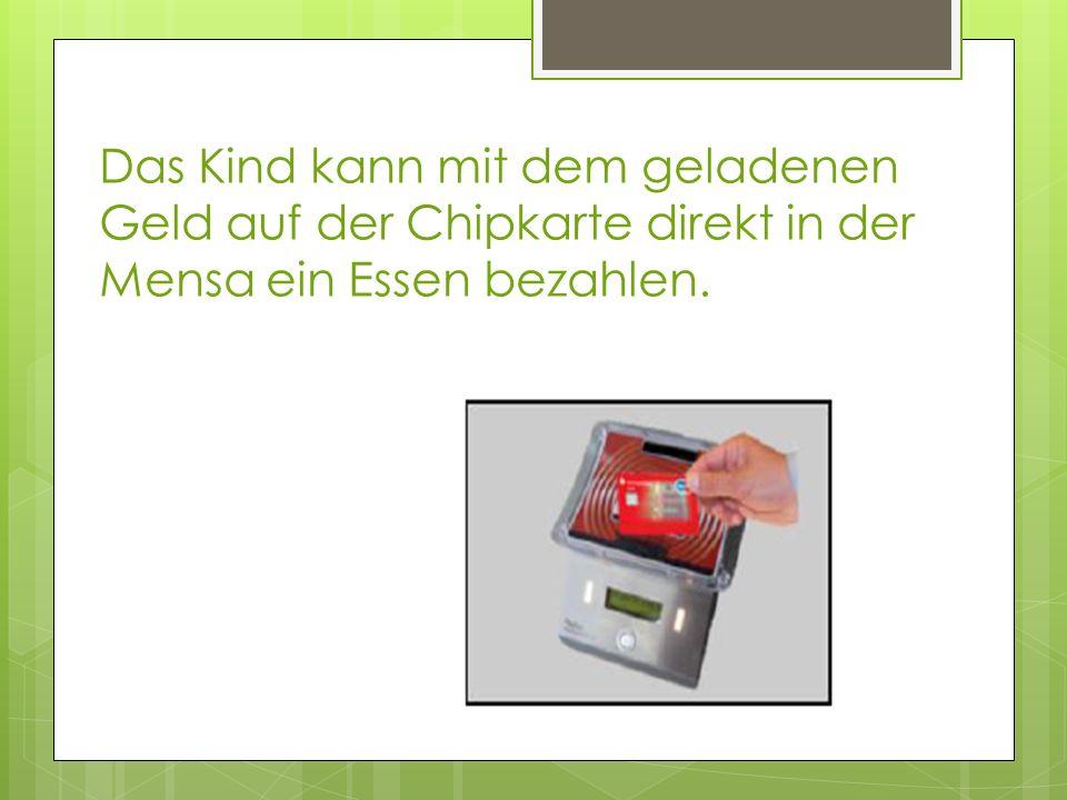 Das Kind kann mit dem geladenen Geld auf der Chipkarte direkt in der Mensa ein Essen bezahlen.