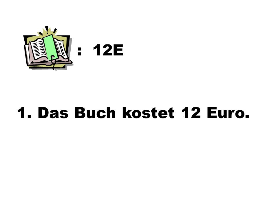 : 12E 1. Das Buch kostet 12 Euro.