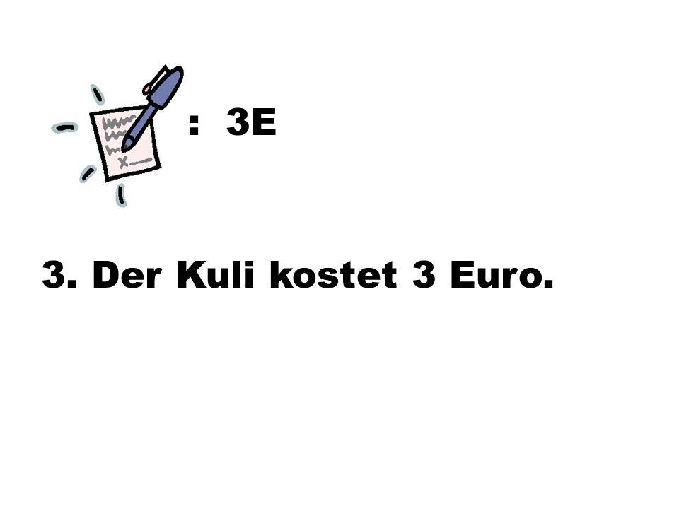 : 3E 3. Der Kuli kostet 3 Euro.