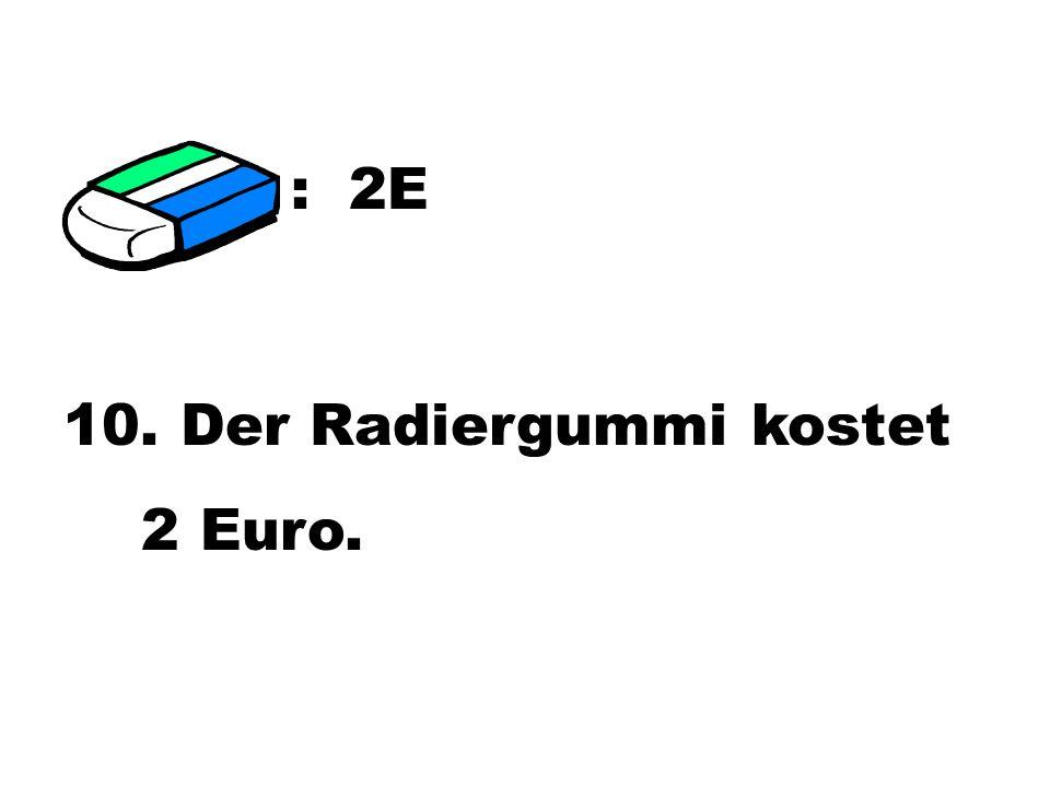 : 2E 10. Der Radiergummi kostet 2 Euro.