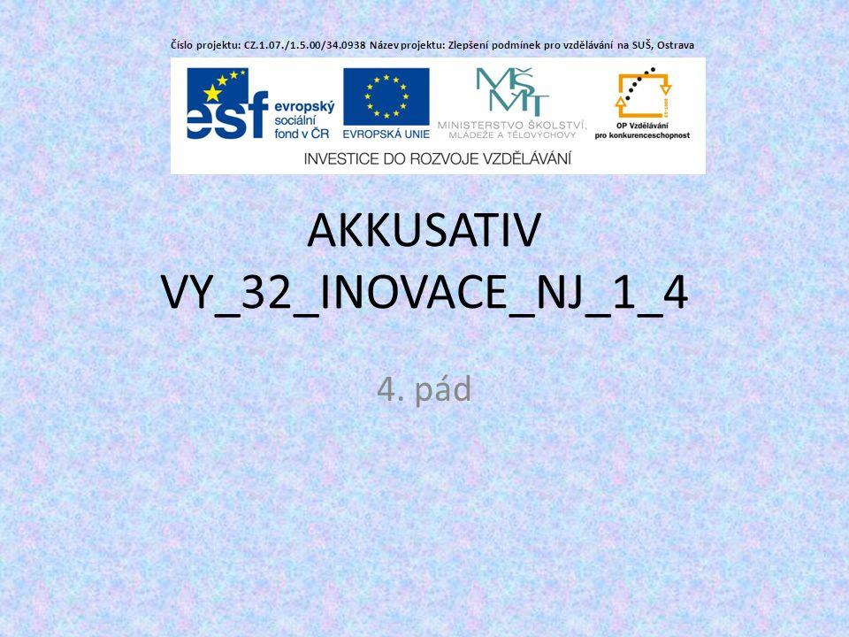 AKKUSATIV VY_32_INOVACE_NJ_1_4 4.