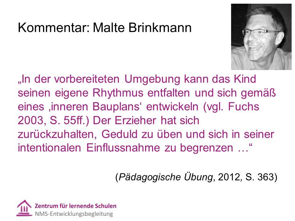 """Kommentar: Malte Brinkmann """"In der vorbereiteten Umgebung kann das Kind seinen eigene Rhythmus entfalten und sich gemäß eines 'inneren Bauplans' entwickeln (vgl."""