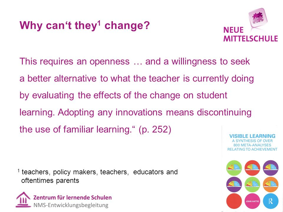 Why can't they 1 change? This requires an openness … and a willingness to seek a better alternative to what the teacher is currently doing by evaluati
