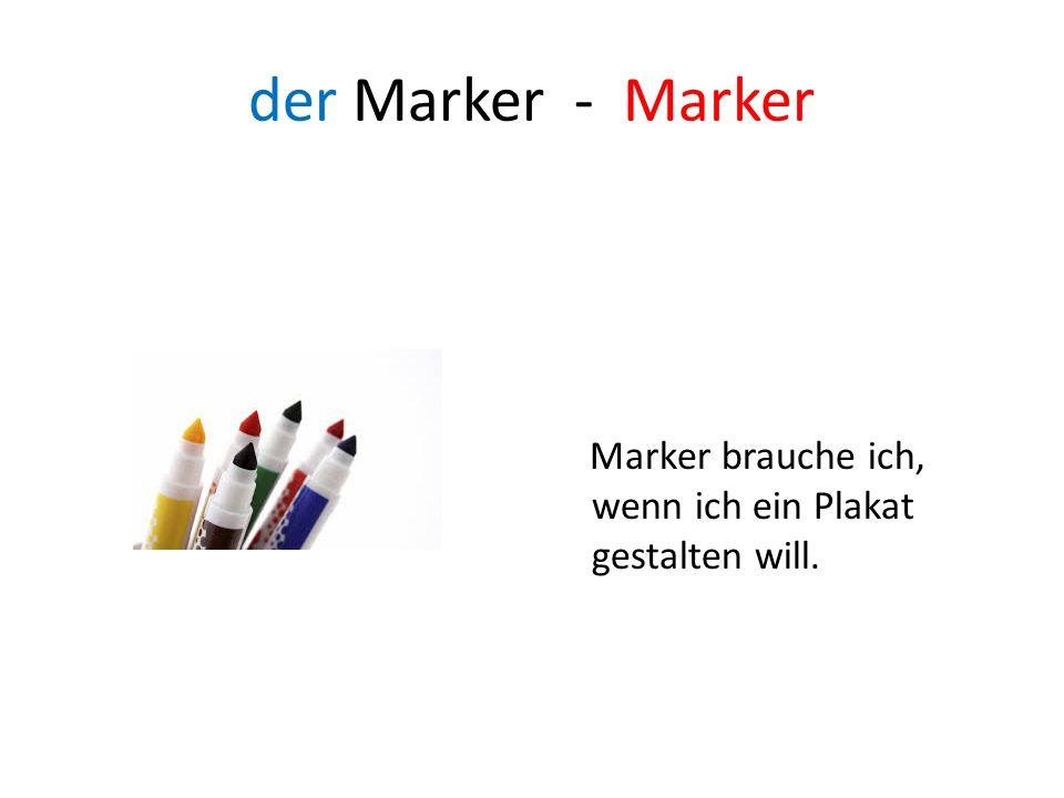 der Marker - Marker Marker brauche ich, wenn ich ein Plakat gestalten will.