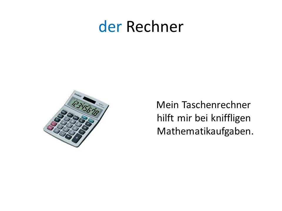 der Rechner Mein Taschenrechner hilft mir bei kniffligen Mathematikaufgaben.