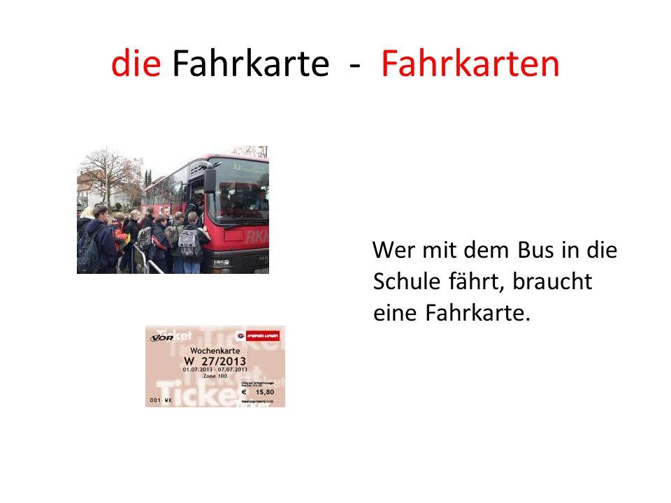 die Fahrkarte - Fahrkarten Wer mit dem Bus in die Schule fährt, braucht eine Fahrkarte.