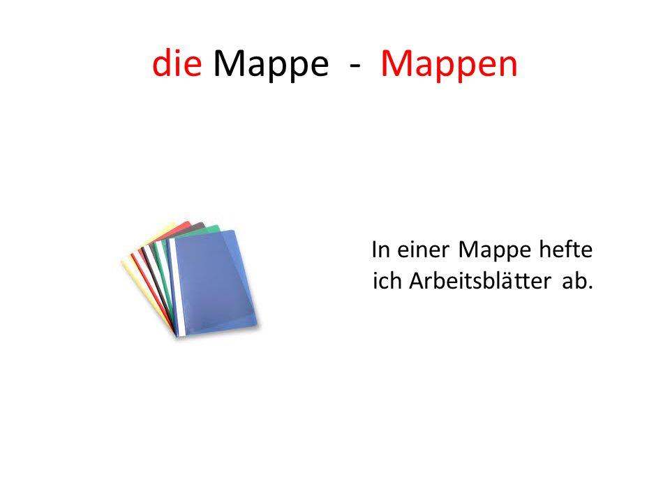 die Mappe - Mappen In einer Mappe hefte ich Arbeitsblätter ab.